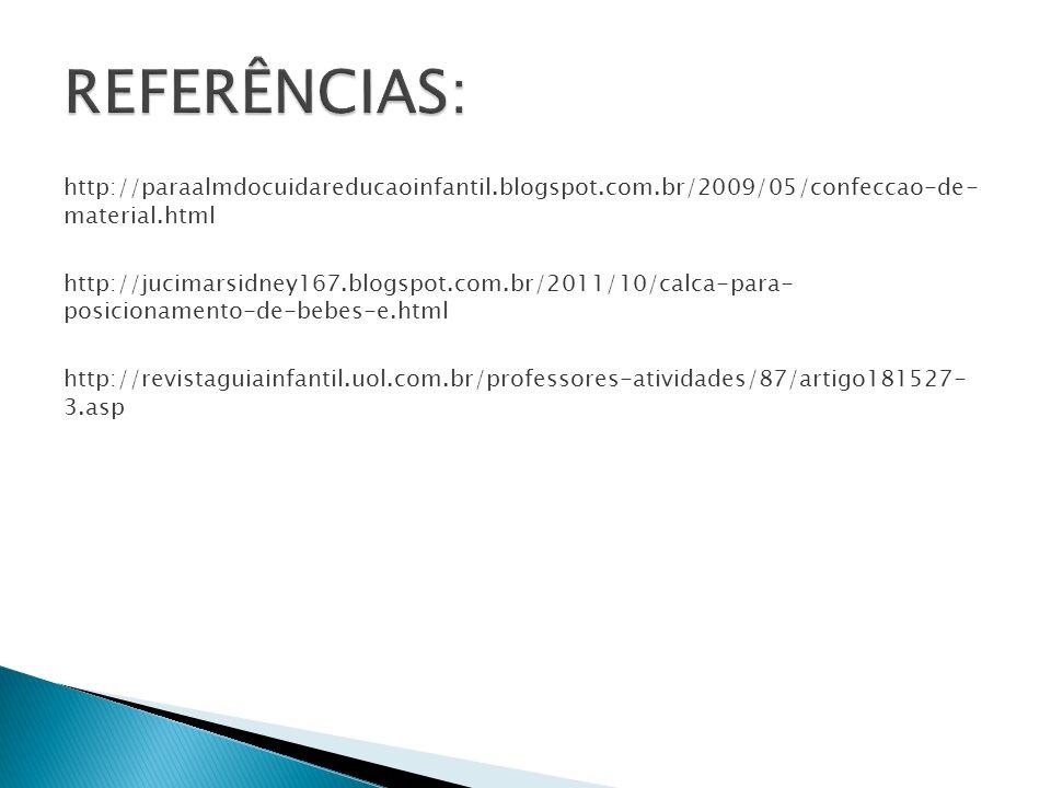 http://paraalmdocuidareducaoinfantil.blogspot.com.br/2009/05/confeccao-de- material.html http://jucimarsidney167.blogspot.com.br/2011/10/calca-para- p