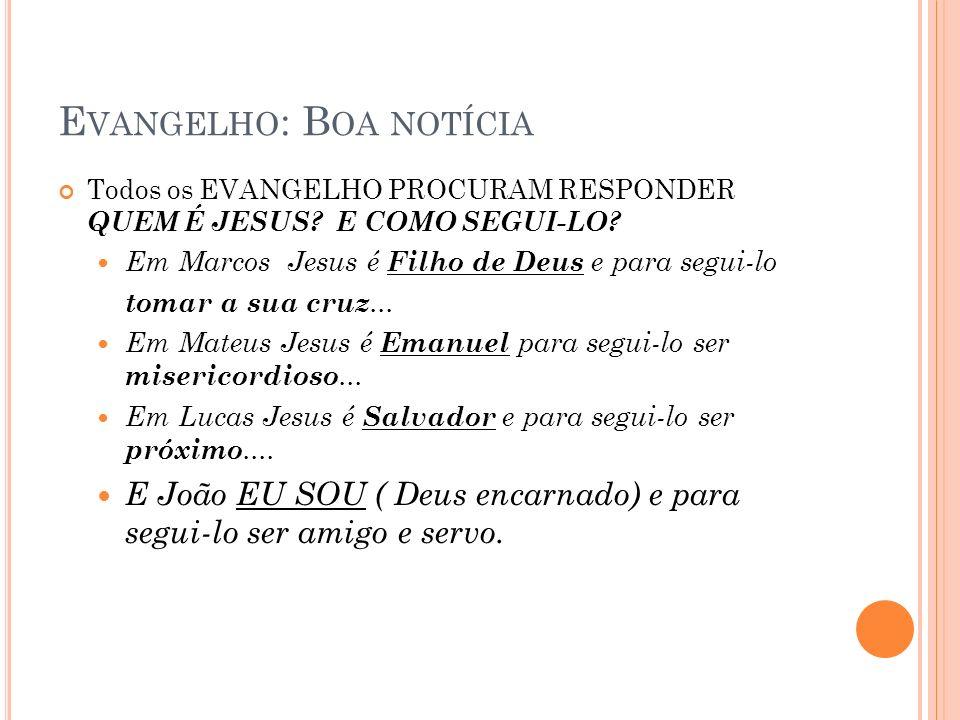 E VANGELHO : B OA NOTÍCIA Todos os EVANGELHO PROCURAM RESPONDER QUEM É JESUS.