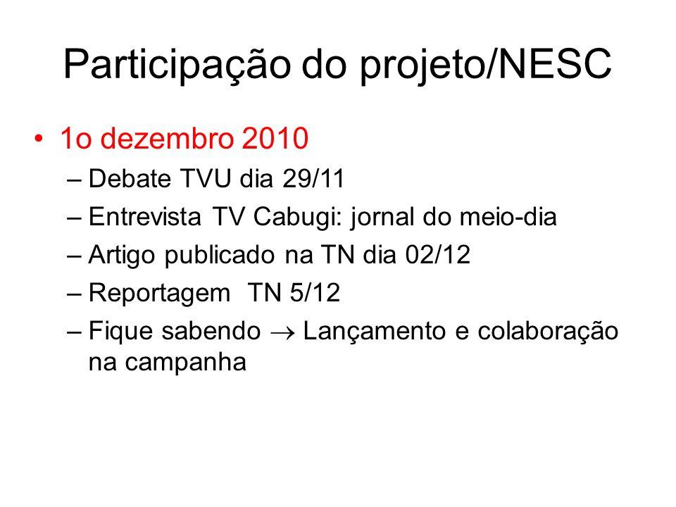 1o dezembro 2010 –Debate TVU dia 29/11 –Entrevista TV Cabugi: jornal do meio-dia –Artigo publicado na TN dia 02/12 –Reportagem TN 5/12 –Fique sabendo Lançamento e colaboração na campanha Participação do projeto/NESC