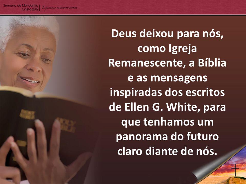 Deus deixou para nós, como Igreja Remanescente, a Bíblia e as mensagens inspiradas dos escritos de Ellen G.