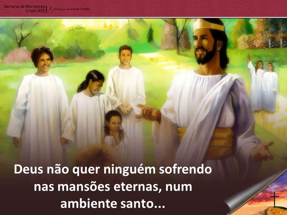 pois a pessoa se apegou de tal modo ao pecado e às coisas deste mundo que não se sentirá bem naquele lugar.