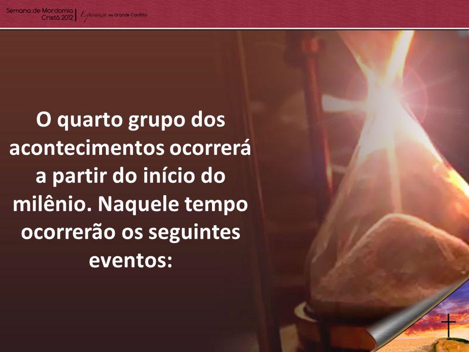O quarto grupo dos acontecimentos ocorrerá a partir do início do milênio. Naquele tempo ocorrerão os seguintes eventos: