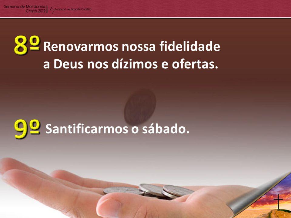 Renovarmos nossa fidelidade a Deus nos dízimos e ofertas. Santificarmos o sábado.