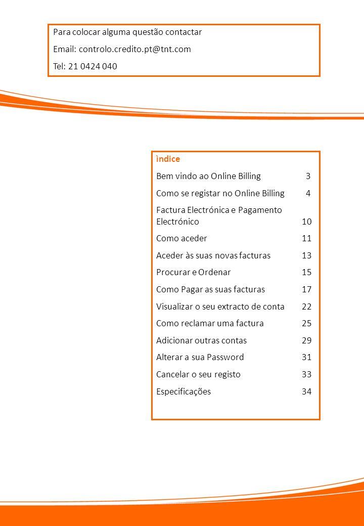 ìndice Bem vindo ao Online Billing 3 Como se registar no Online Billing 4 Factura Electrónica e Pagamento Electrónico 10 Como aceder11 Aceder às suas