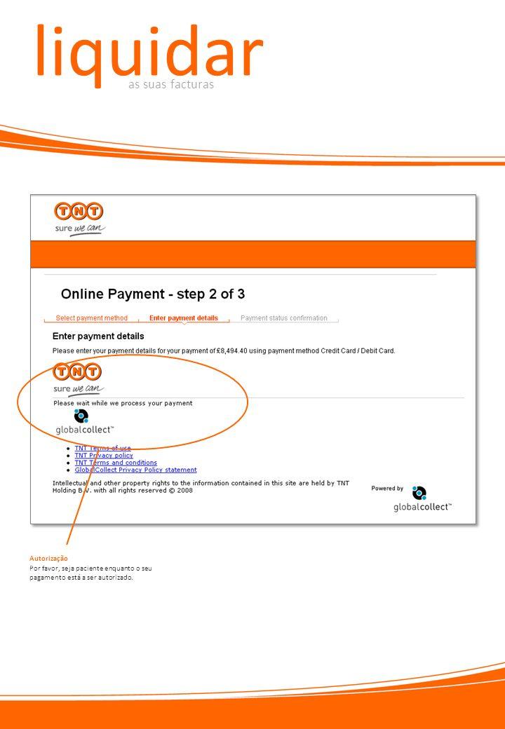 liquidar as suas facturas Por favor, seja paciente enquanto o seu pagamento está a ser autorizado. Autorização