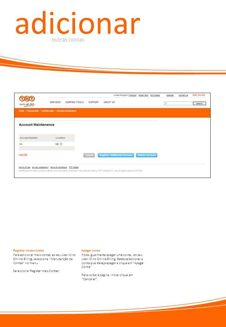 adicionar outras contas Para adicionar mais contas ao seu User ID no Online Billing, seleccione Manutenção de Contas no menu. Seleccione Registar mais