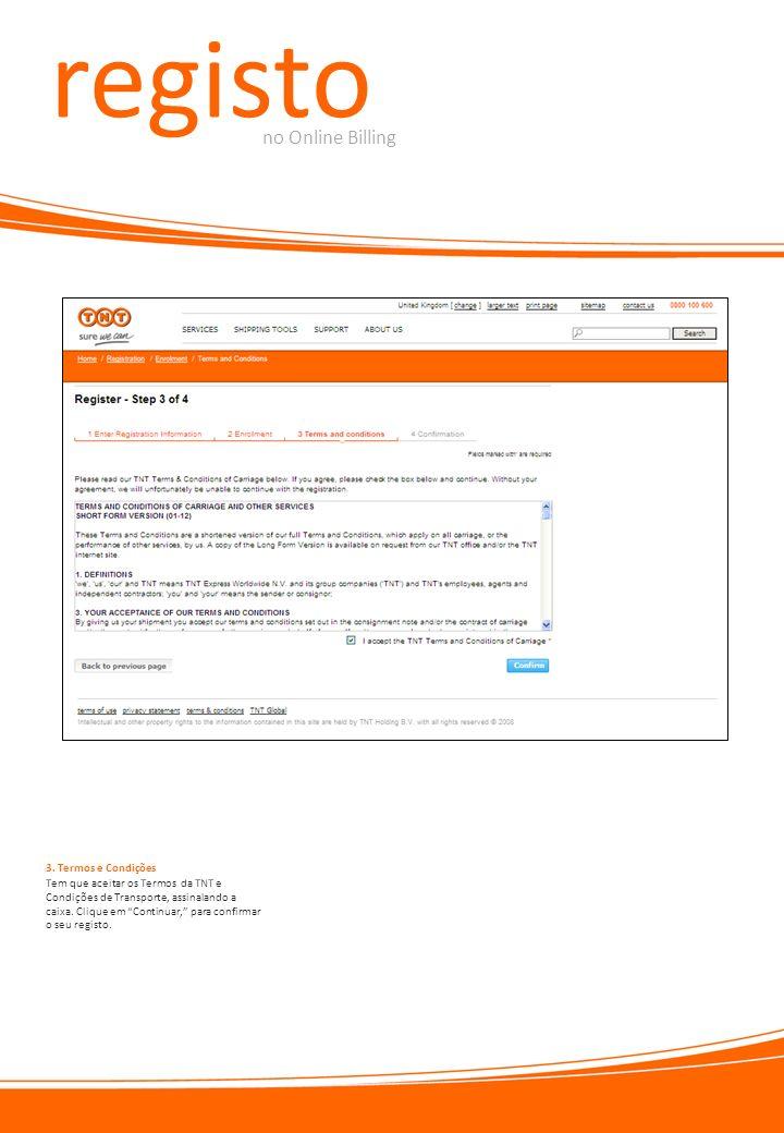 registo no Online Billing Tem que aceitar os Termos da TNT e Condições de Transporte, assinalando a caixa. Clique em Continuar, para confirmar o seu r