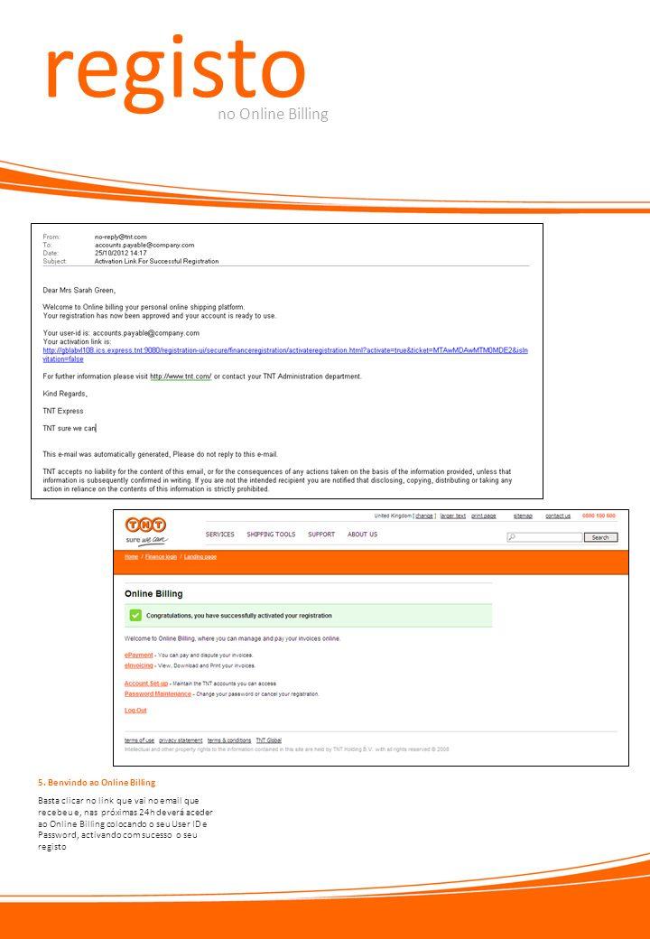 registo no Online Billing Basta clicar no link que vai no email que recebeu e, nas próximas 24h deverá aceder ao Online Billing colocando o seu User I