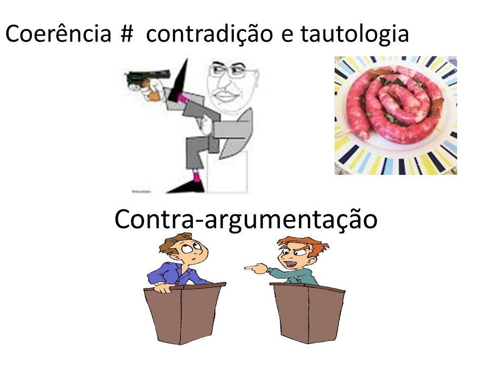 Coerência # contradição e tautologia Contra-argumentação