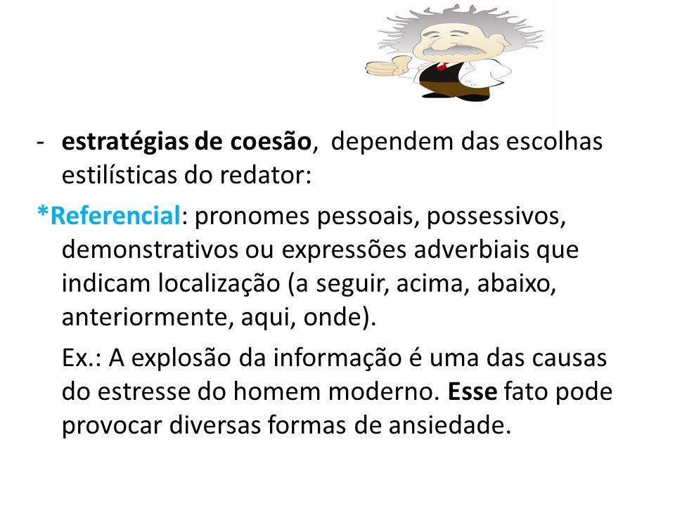 -estratégias de coesão, dependem das escolhas estilísticas do redator: *Referencial: pronomes pessoais, possessivos, demonstrativos ou expressões adverbiais que indicam localização (a seguir, acima, abaixo, anteriormente, aqui, onde).
