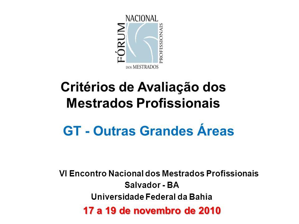 Critérios de Avaliação dos Mestrados Profissionais GT - Outras Grandes Áreas VI Encontro Nacional dos Mestrados Profissionais Salvador - BA Universida