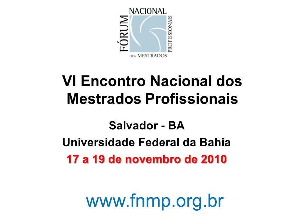 VI Encontro Nacional dos Mestrados Profissionais Salvador - BA Universidade Federal da Bahia 17 a 19 de novembro de 2010 www.fnmp.org.br