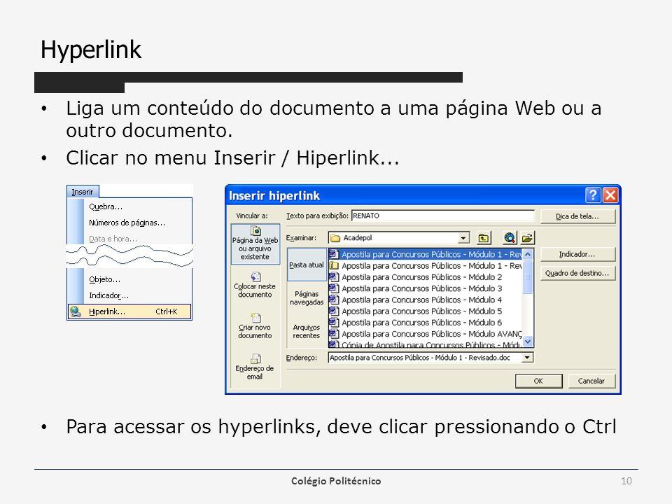 Hyperlink Liga um conteúdo do documento a uma página Web ou a outro documento. Clicar no menu Inserir / Hiperlink... Para acessar os hyperlinks, deve