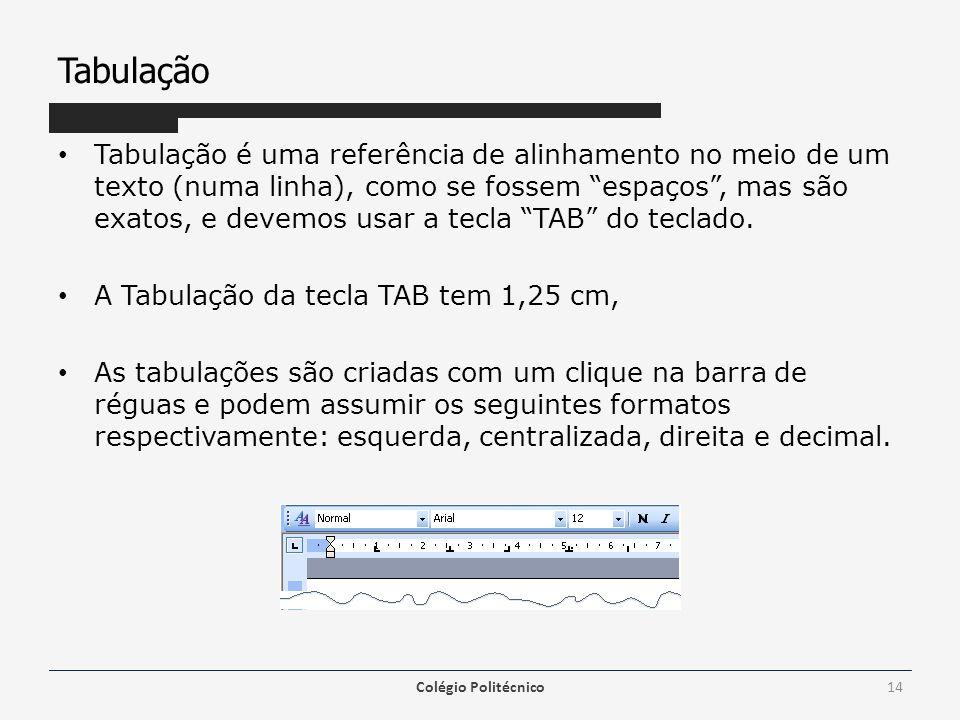Tabulação Tabulação é uma referência de alinhamento no meio de um texto (numa linha), como se fossem espaços, mas são exatos, e devemos usar a tecla T