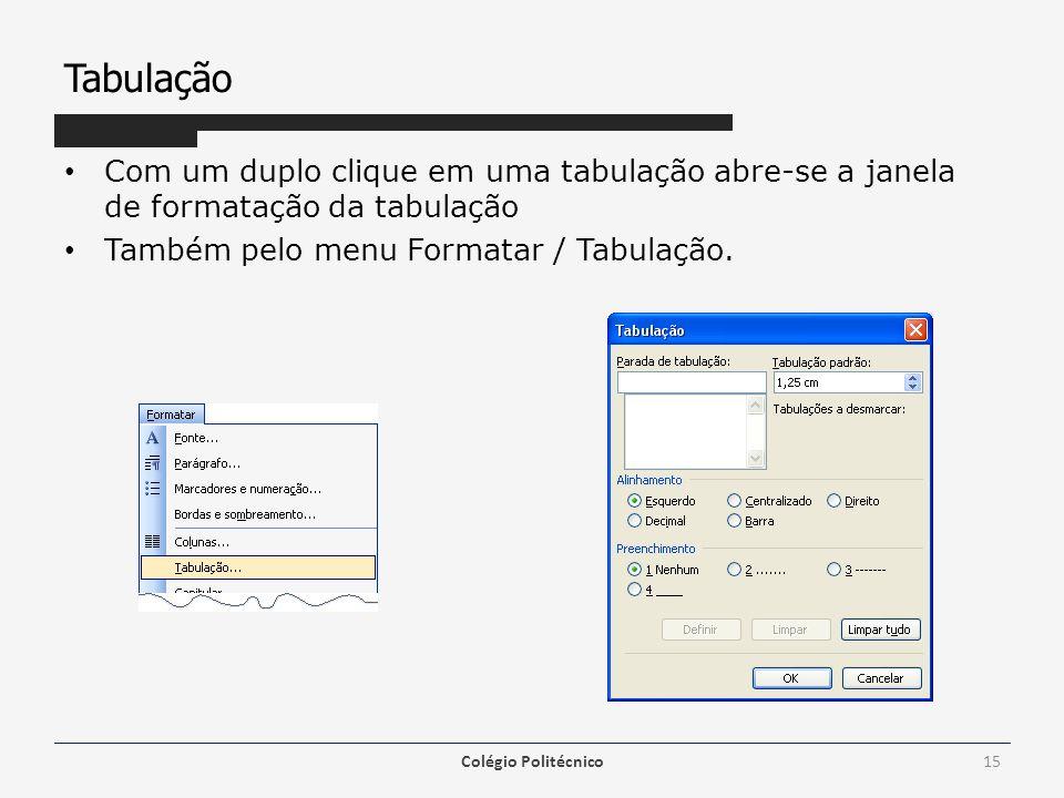 Tabulação Com um duplo clique em uma tabulação abre-se a janela de formatação da tabulação Também pelo menu Formatar / Tabulação. Colégio Politécnico1