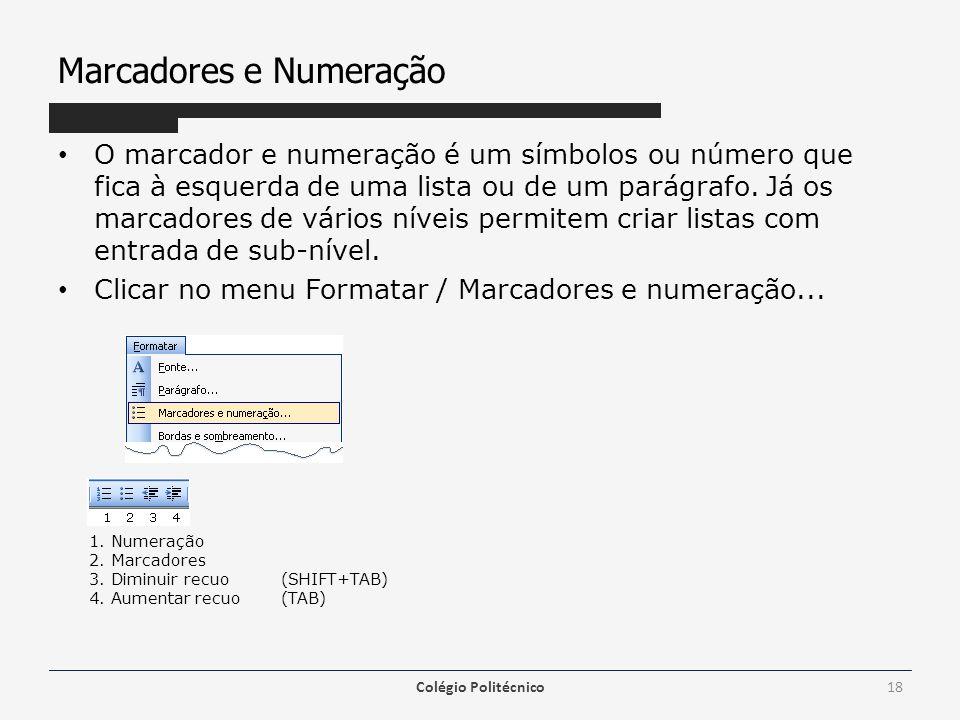 Marcadores e Numeração O marcador e numeração é um símbolos ou número que fica à esquerda de uma lista ou de um parágrafo. Já os marcadores de vários