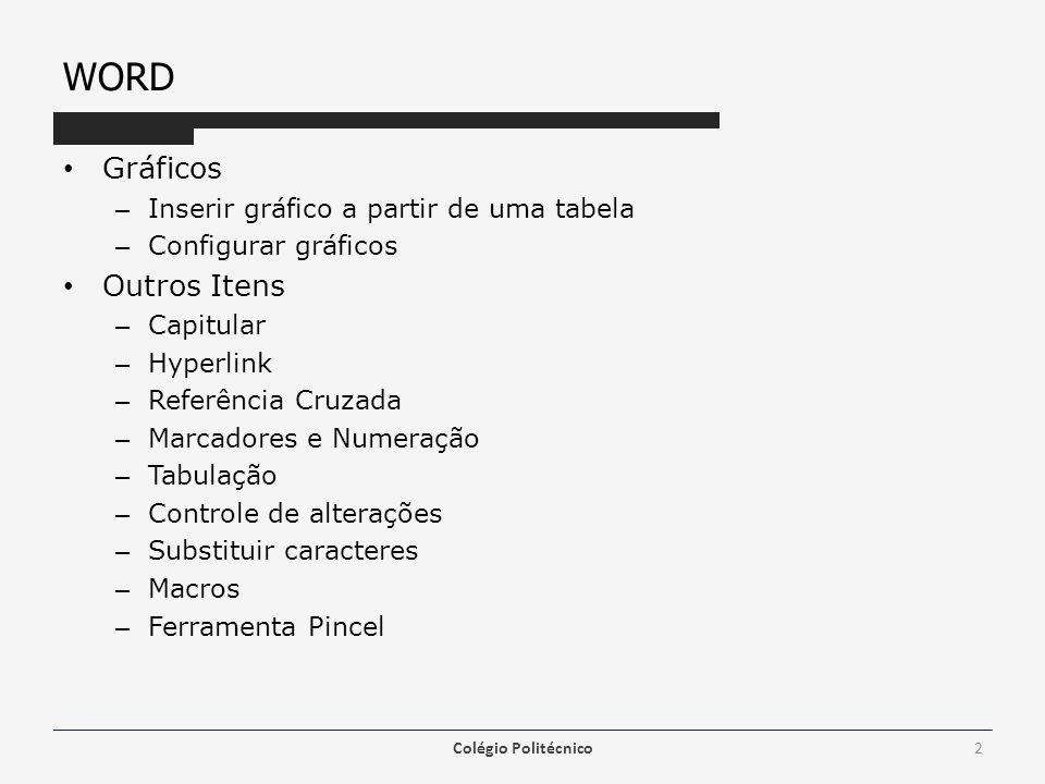 WORD Gráficos – Inserir gráfico a partir de uma tabela – Configurar gráficos Outros Itens – Capitular – Hyperlink – Referência Cruzada – Marcadores e