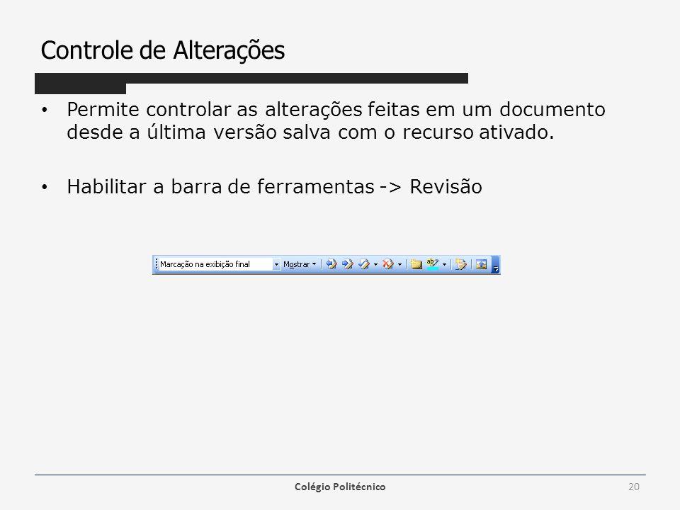 Controle de Alterações Permite controlar as alterações feitas em um documento desde a última versão salva com o recurso ativado. Habilitar a barra de