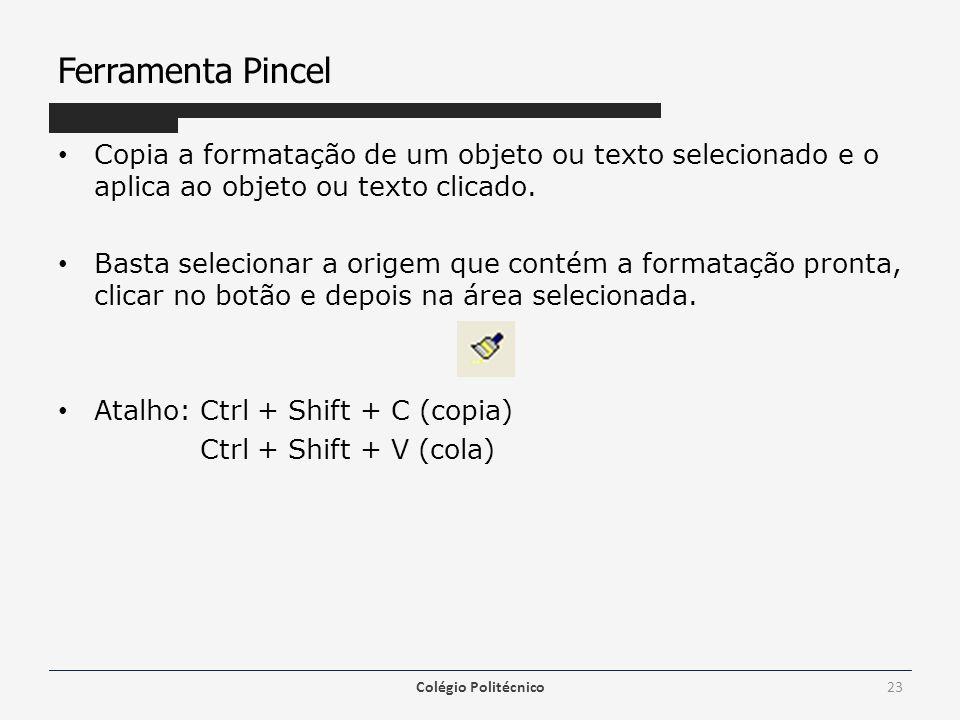 Ferramenta Pincel Copia a formatação de um objeto ou texto selecionado e o aplica ao objeto ou texto clicado. Basta selecionar a origem que contém a f