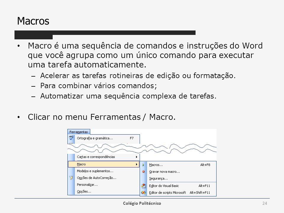 Macros Macro é uma sequência de comandos e instruções do Word que você agrupa como um único comando para executar uma tarefa automaticamente. – Aceler
