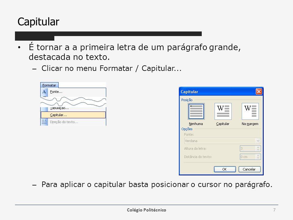 Capitular É tornar a a primeira letra de um parágrafo grande, destacada no texto. – Clicar no menu Formatar / Capitular... – Para aplicar o capitular