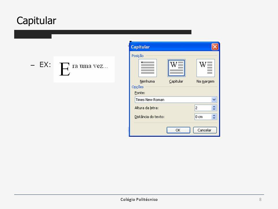 Maiúsculas e Minúsculas Esta opção tem a função de alternar a formatação das letras escritas em maiúsculas em minúsculas ou vice-versa.