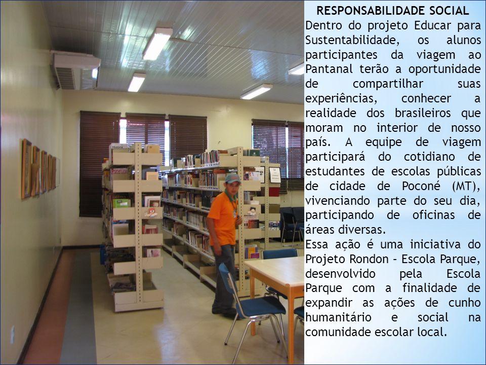 RESPONSABILIDADE SOCIAL Dentro do projeto Educar para Sustentabilidade, os alunos participantes da viagem ao Pantanal terão a oportunidade de compartilhar suas experiências, conhecer a realidade dos brasileiros que moram no interior de nosso país.