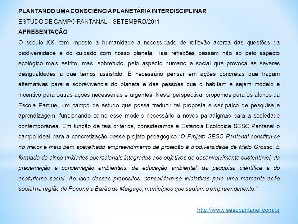 PLANTANDO UMA CONSCIÊNCIA PLANETÁRIA INTERDISCIPLINAR ESTUDO DE CAMPO PANTANAL – SETEMBRO/2011 APRESENTAÇÃO O século XXI tem imposto à humanidade a ne