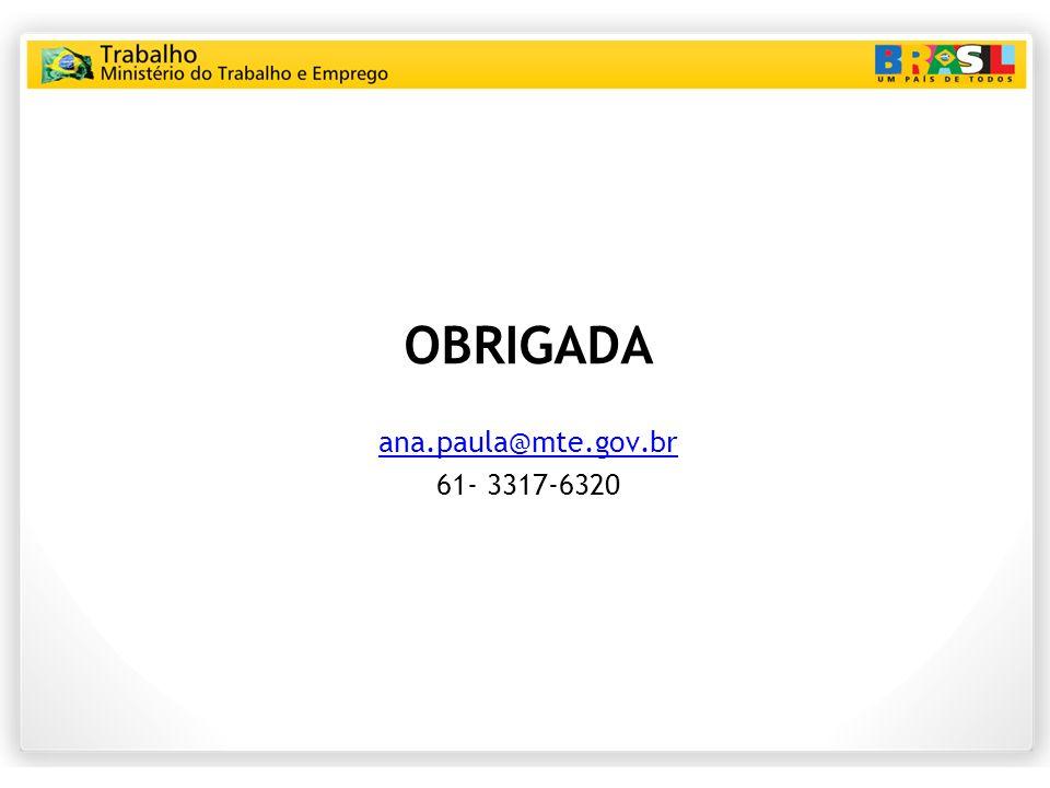 OBRIGADA ana.paula@mte.gov.br 61- 3317-6320