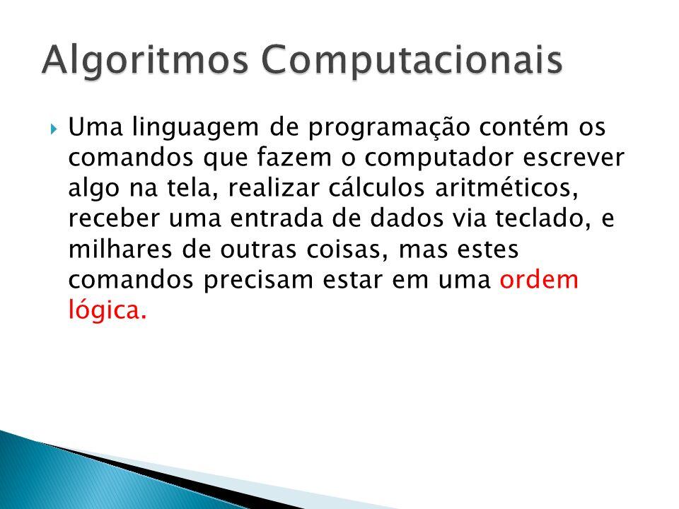 Uma linguagem de programação contém os comandos que fazem o computador escrever algo na tela, realizar cálculos aritméticos, receber uma entrada de da