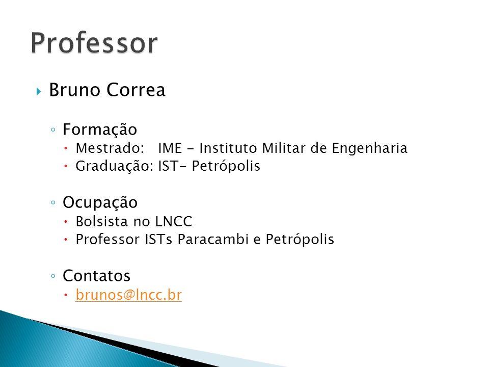 Formação Mestrado: IME - Instituto Militar de Engenharia Graduação: IST- Petrópolis Ocupação Bolsista no LNCC Professor ISTs Paracambi e Petrópolis Co