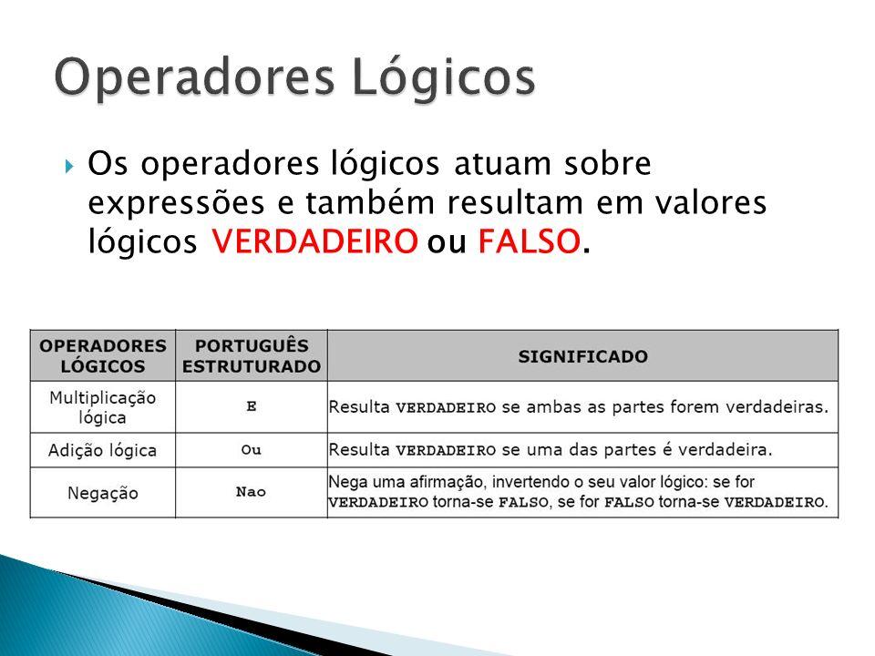 Os operadores lógicos atuam sobre expressões e também resultam em valores lógicos VERDADEIRO ou FALSO.