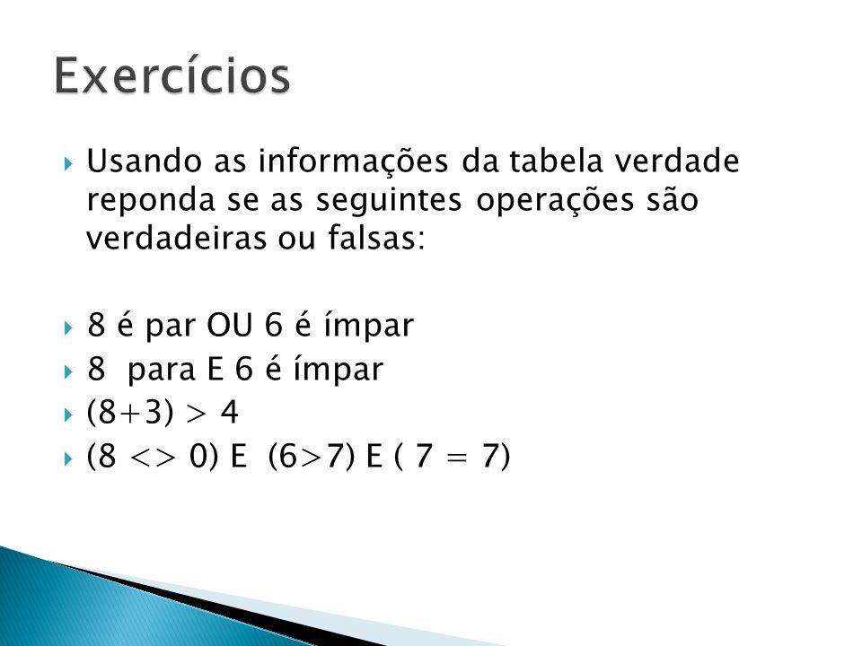 Usando as informações da tabela verdade reponda se as seguintes operações são verdadeiras ou falsas: 8 é par OU 6 é ímpar 8 para E 6 é ímpar (8+3) > 4