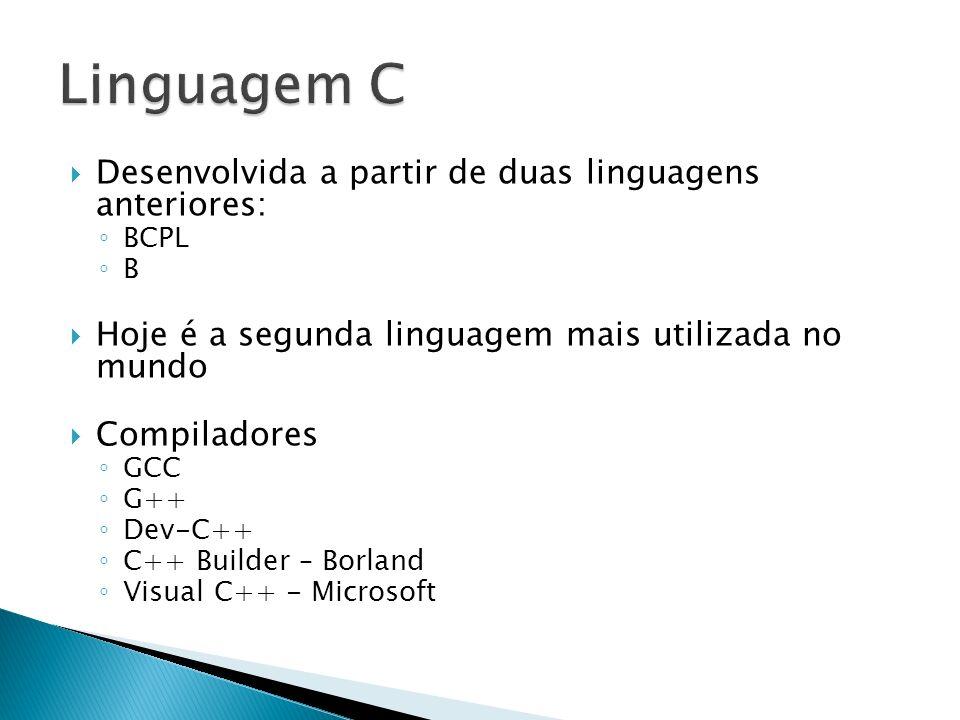 Desenvolvida a partir de duas linguagens anteriores: BCPL B Hoje é a segunda linguagem mais utilizada no mundo Compiladores GCC G++ Dev-C++ C++ Builde