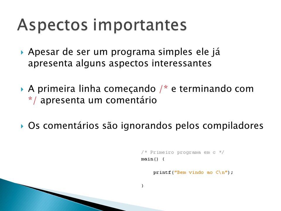 Apesar de ser um programa simples ele já apresenta alguns aspectos interessantes A primeira linha começando /* e terminando com */ apresenta um coment