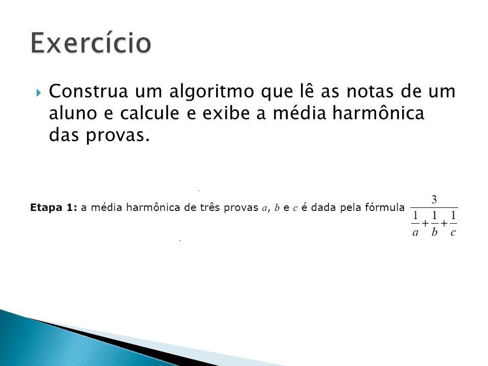 Construa um algoritmo que lê as notas de um aluno e calcule e exibe a média harmônica das provas.