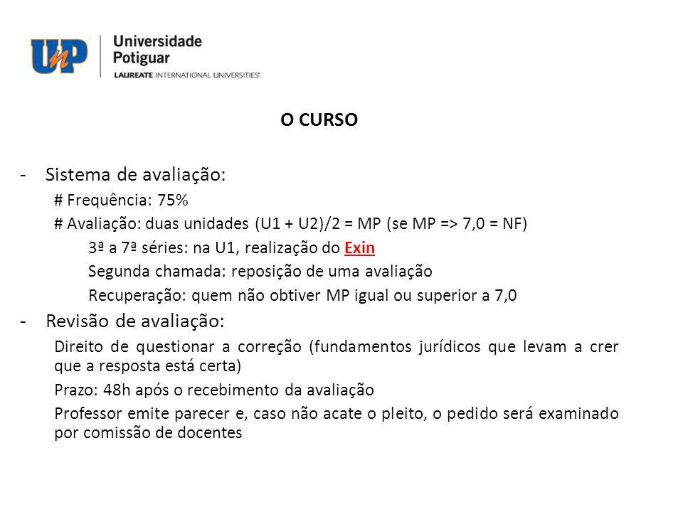 O CURSO -Sistema de avaliação: # Frequência: 75% # Avaliação: duas unidades (U1 + U2)/2 = MP (se MP => 7,0 = NF) 3ª a 7ª séries: na U1, realização do