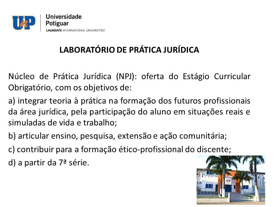 LABORATÓRIO DE PRÁTICA JURÍDICA Núcleo de Prática Jurídica (NPJ): oferta do Estágio Curricular Obrigatório, com os objetivos de: a) integrar teoria à