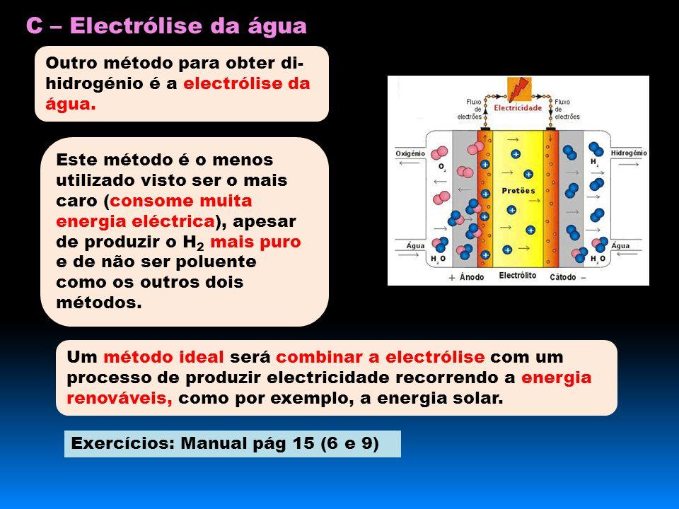 C – Electrólise da água Outro método para obter di- hidrogénio é a electrólise da água.