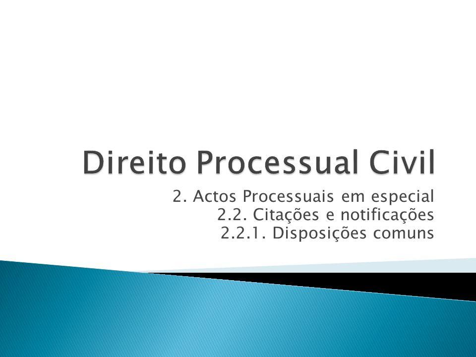 2. Actos Processuais em especial 2.2. Citações e notificações 2.2.1. Disposições comuns