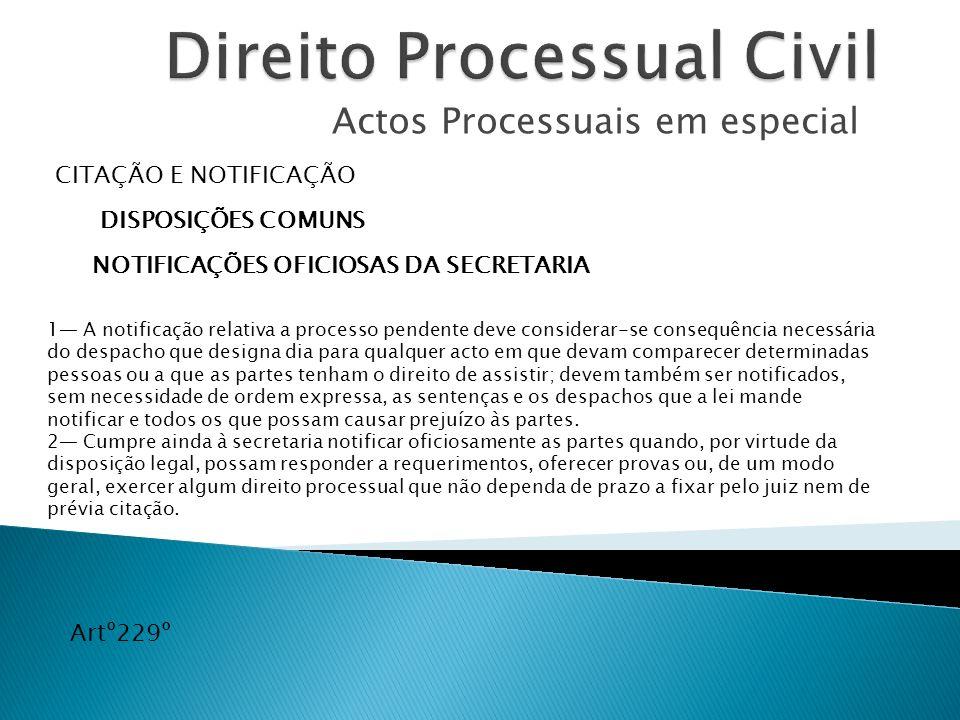 Actos Processuais em especial CITAÇÃO E NOTIFICAÇÃO DISPOSIÇÕES COMUNS 1 A notificação relativa a processo pendente deve considerar-se consequência ne