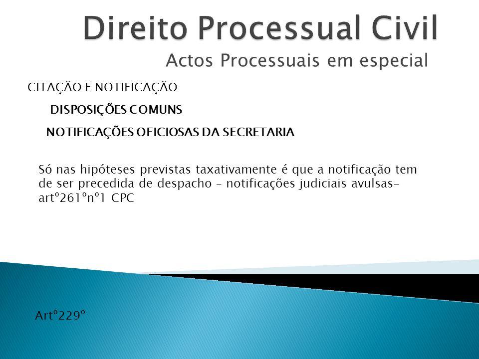 Actos Processuais em especial CITAÇÃO E NOTIFICAÇÃO DISPOSIÇÕES COMUNS NOTIFICAÇÕES OFICIOSAS DA SECRETARIA Artº229º Só nas hipóteses previstas taxati