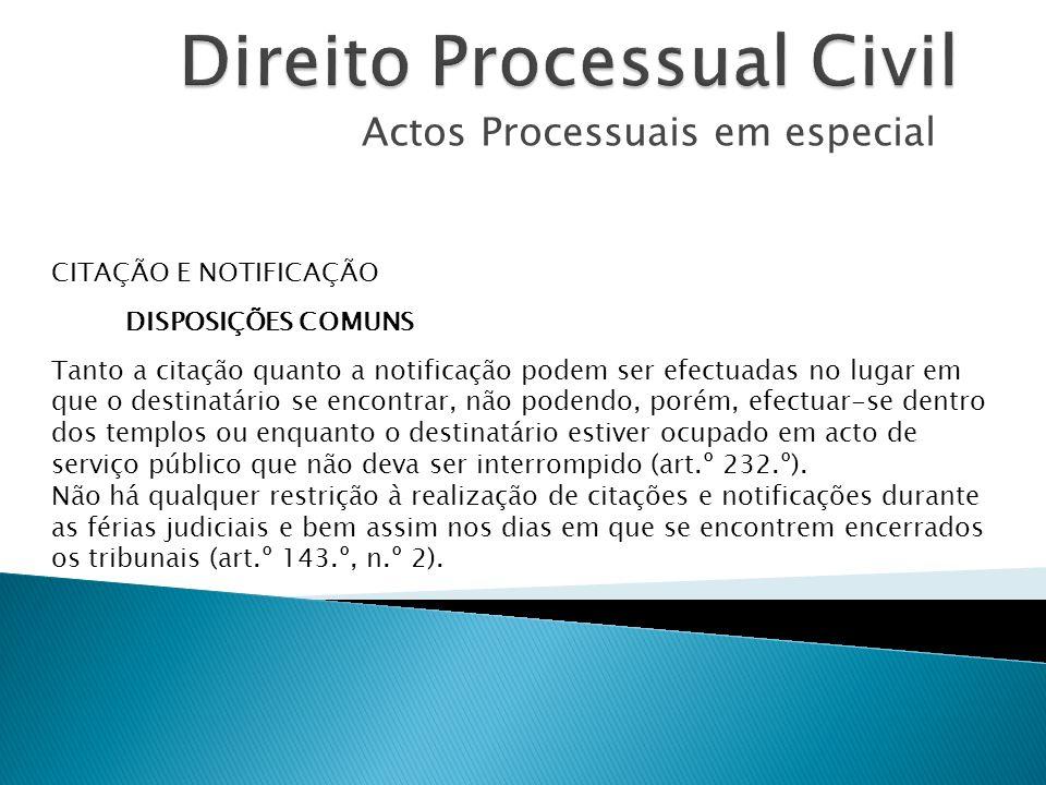 Actos Processuais em especial CITAÇÃO E NOTIFICAÇÃO DISPOSIÇÕES COMUNS Tanto a citação quanto a notificação podem ser efectuadas no lugar em que o des