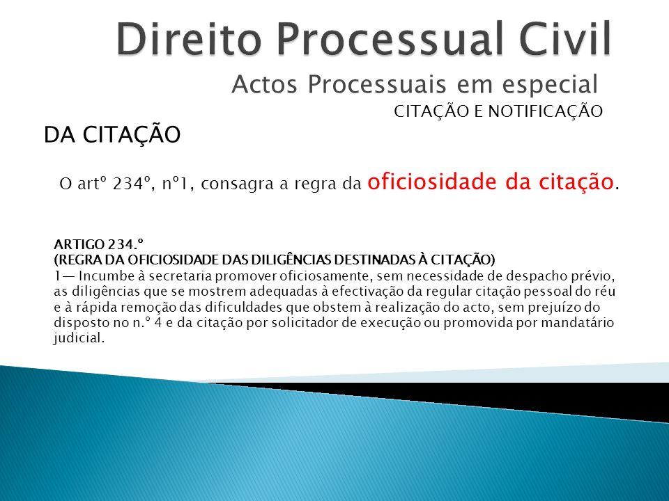 Actos Processuais em especial CITAÇÃO E NOTIFICAÇÃO O artº 234º, nº1, consagra a regra da oficiosidade da citação. DA CITAÇÃO ARTIGO 234.º (REGRA DA O