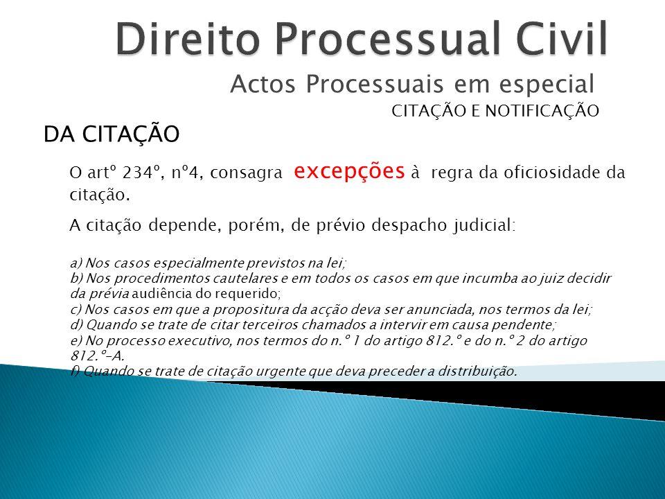 Actos Processuais em especial CITAÇÃO E NOTIFICAÇÃO O artº 234º, nº4, consagra excepções à regra da oficiosidade da citação. DA CITAÇÃO A citação depe