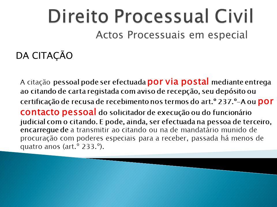 Actos Processuais em especial A citação pessoal pode ser efectuada por via postal mediante entrega ao citando de carta registada com aviso de recepção