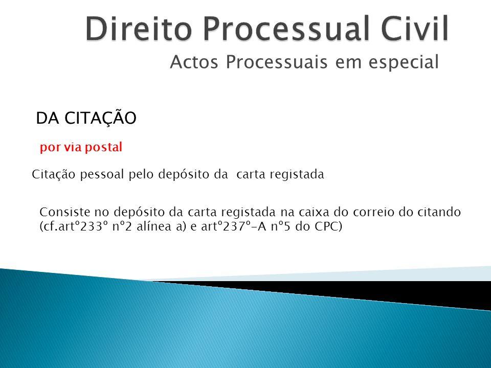 Actos Processuais em especial Citação pessoal pelo depósito da carta registada DA CITAÇÃO Consiste no depósito da carta registada na caixa do correio