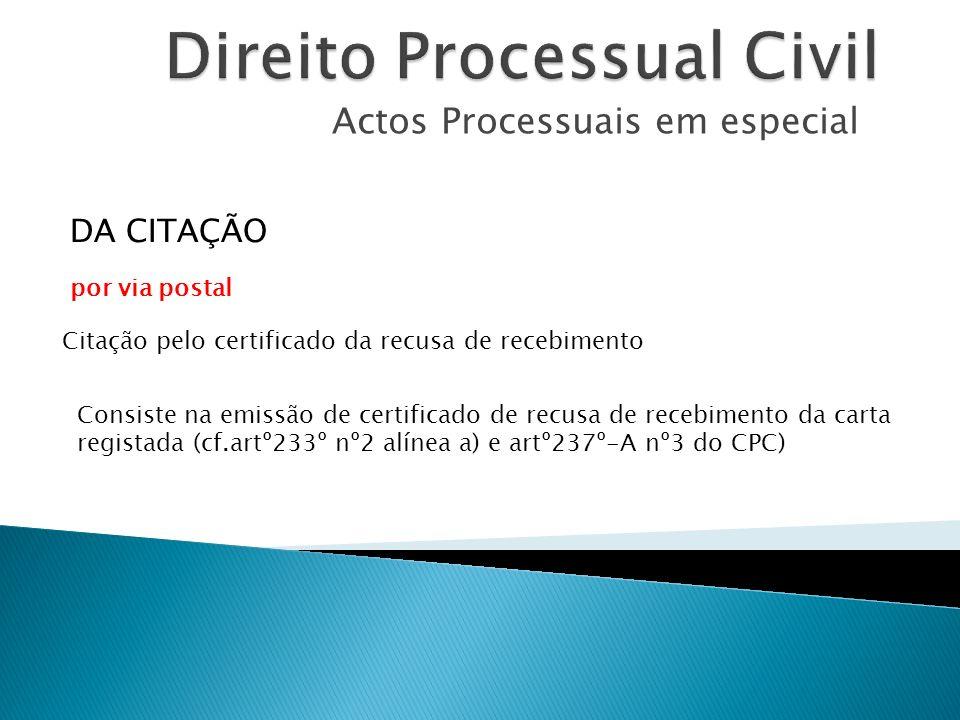 Actos Processuais em especial Citação pelo certificado da recusa de recebimento DA CITAÇÃO Consiste na emissão de certificado de recusa de recebimento