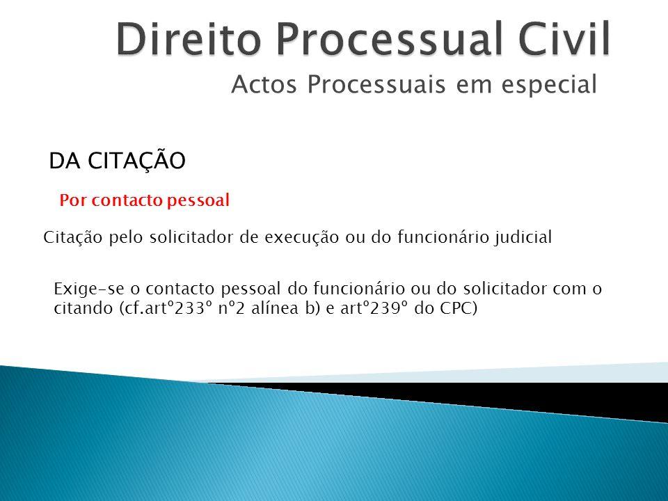 Actos Processuais em especial Citação pelo solicitador de execução ou do funcionário judicial DA CITAÇÃO Exige-se o contacto pessoal do funcionário ou
