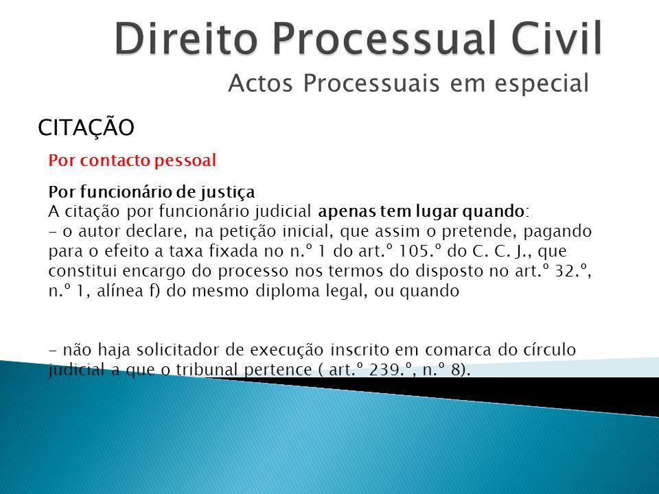 Actos Processuais em especial CITAÇÃO Por funcionário de justiça A citação por funcionário judicial apenas tem lugar quando: - o autor declare, na pet